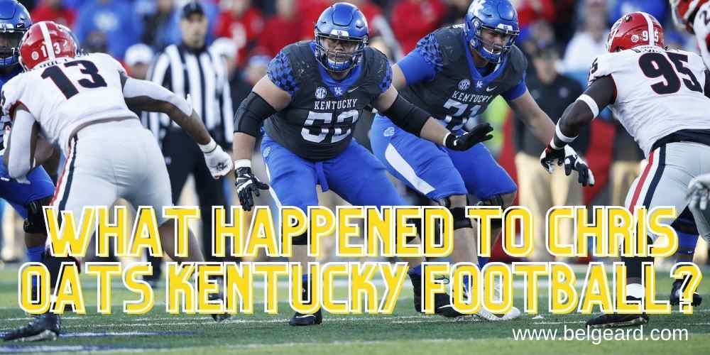 What happened to Chris Oats Kentucky Football?