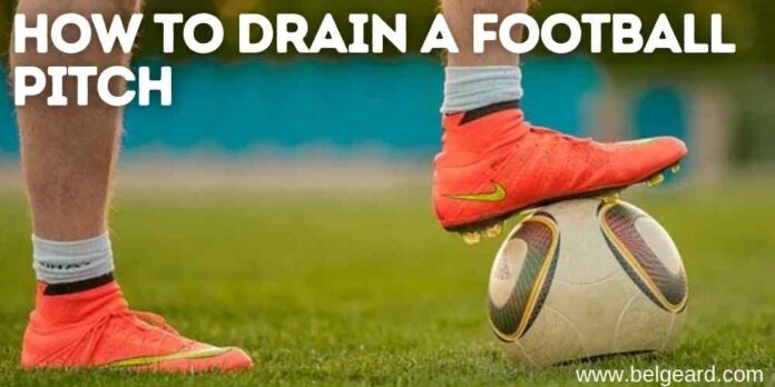 How to drain a football pitch