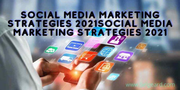 Social Media Marketing Strategies 2021