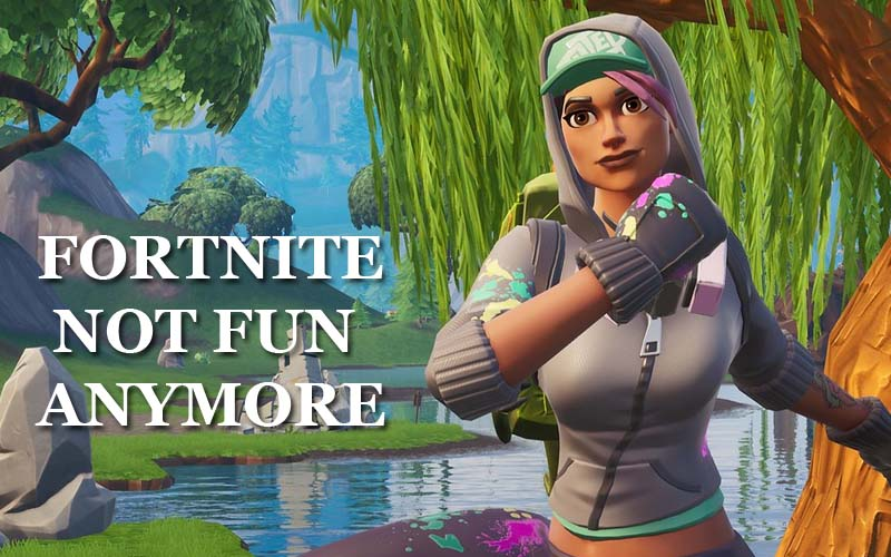Fortnite is not fun anymore